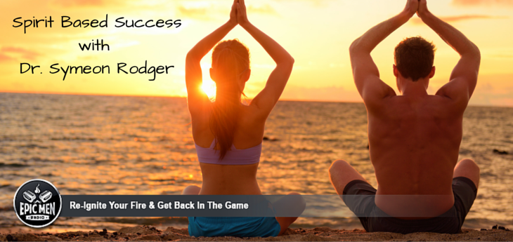 Spirit Based Success with Dr. Symeon Rodger